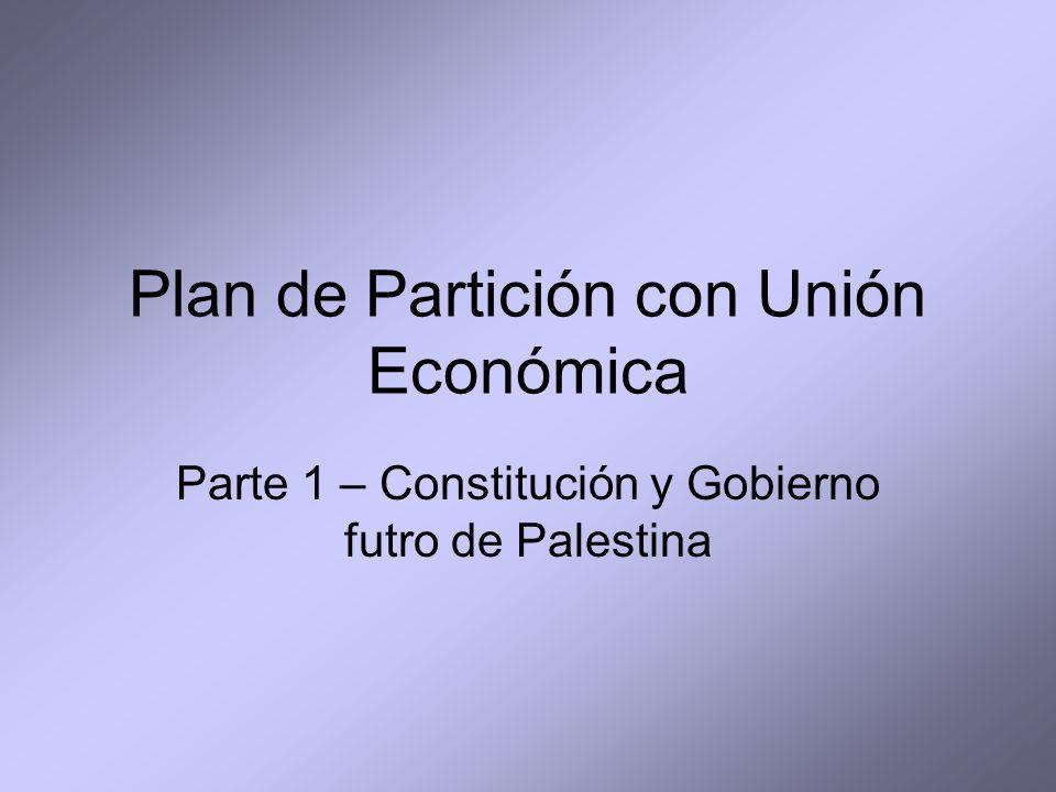 Plan de Partición con Unión Económica Parte 1 – Constitución y Gobierno futro de Palestina
