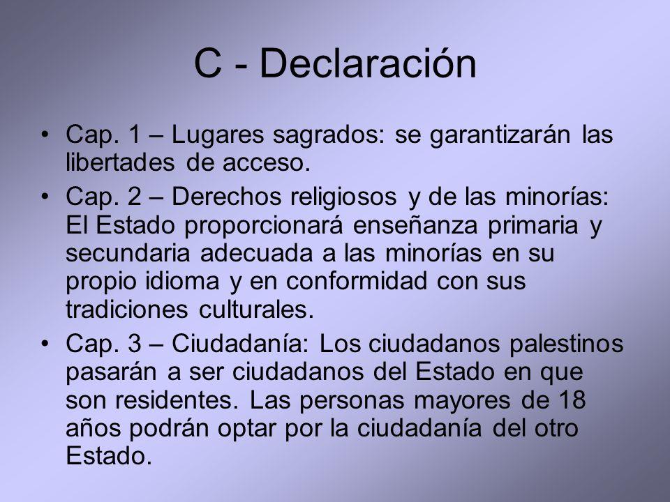 C - Declaración Cap. 1 – Lugares sagrados: se garantizarán las libertades de acceso. Cap. 2 – Derechos religiosos y de las minorías: El Estado proporc
