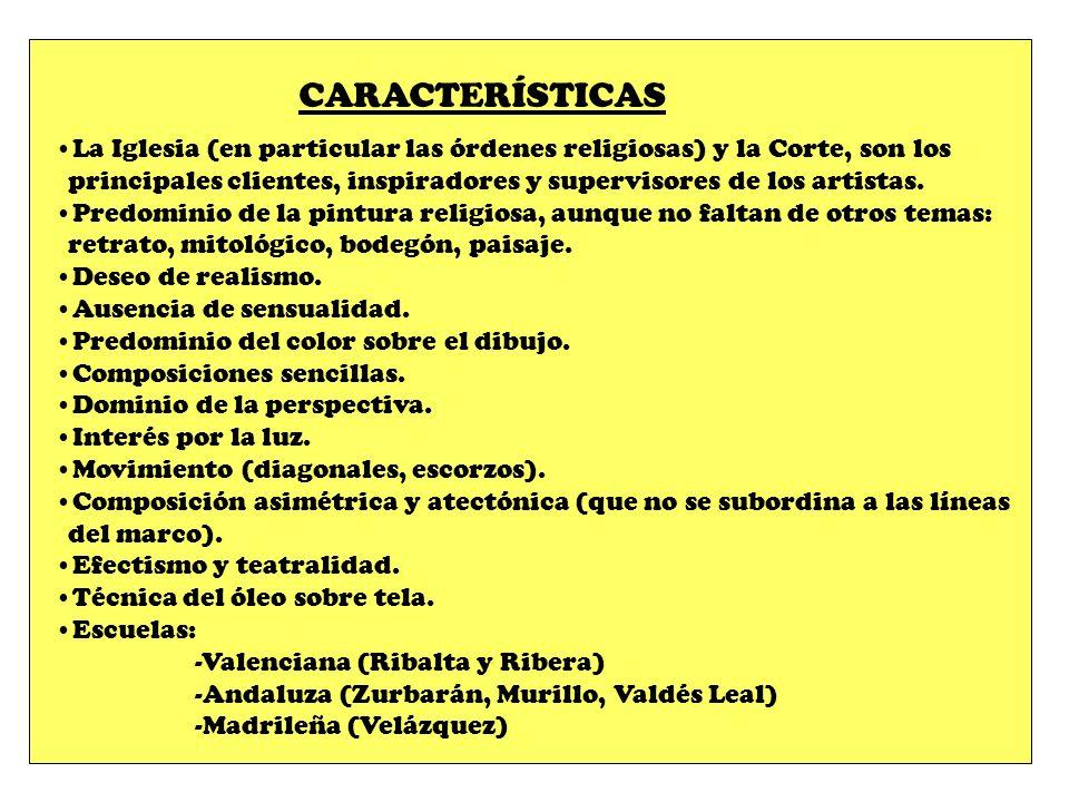 CARACTERÍSTICAS La Iglesia (en particular las órdenes religiosas) y la Corte, son los principales clientes, inspiradores y supervisores de los artista