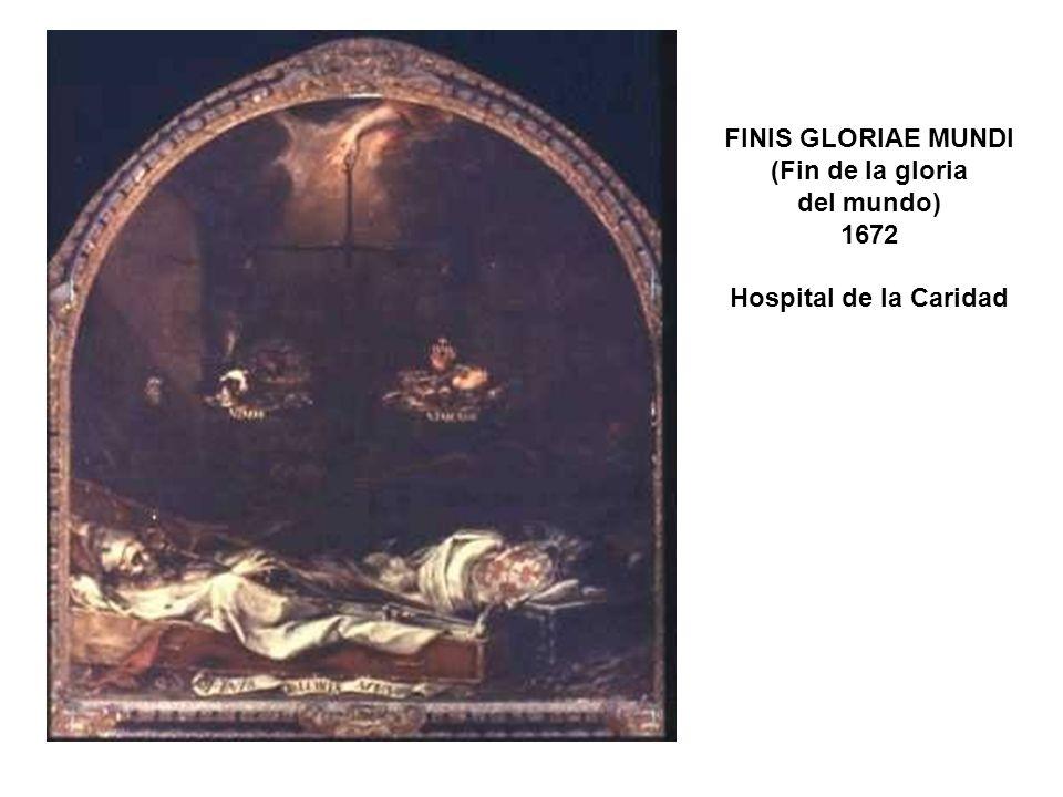 FINIS GLORIAE MUNDI (Fin de la gloria del mundo) 1672 Hospital de la Caridad