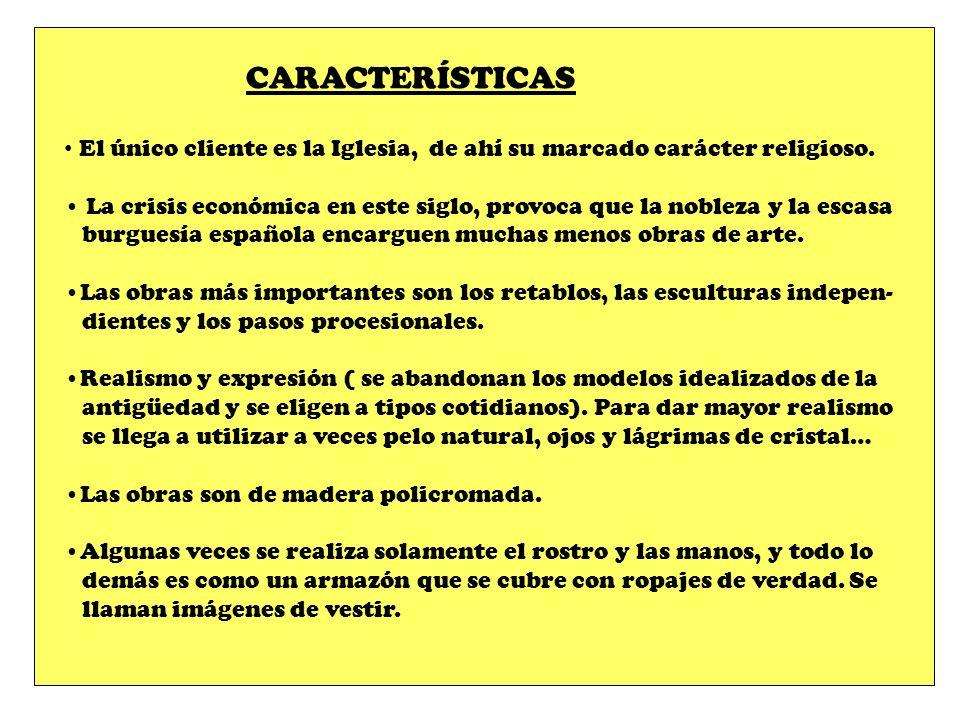 CARACTERÍSTICAS El único cliente es la Iglesia, de ahí su marcado carácter religioso. La crisis económica en este siglo, provoca que la nobleza y la e