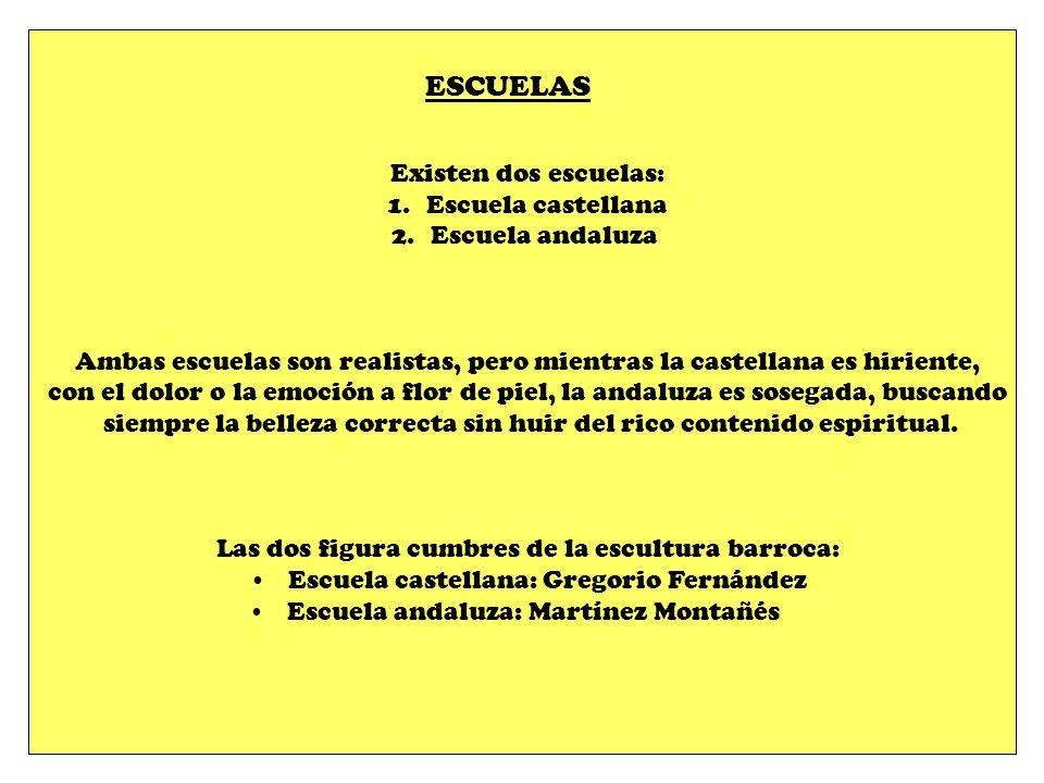 ESCUELAS Existen dos escuelas: 1.Escuela castellana 2.Escuela andaluza Ambas escuelas son realistas, pero mientras la castellana es hiriente, con el d
