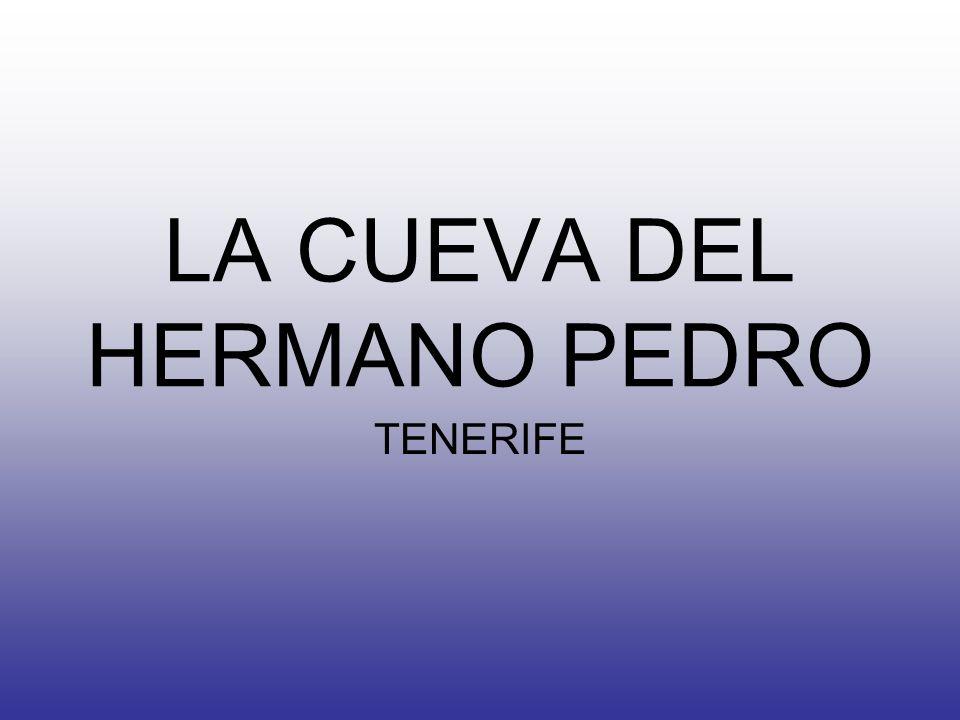LA CUEVA DEL HERMANO PEDRO TENERIFE