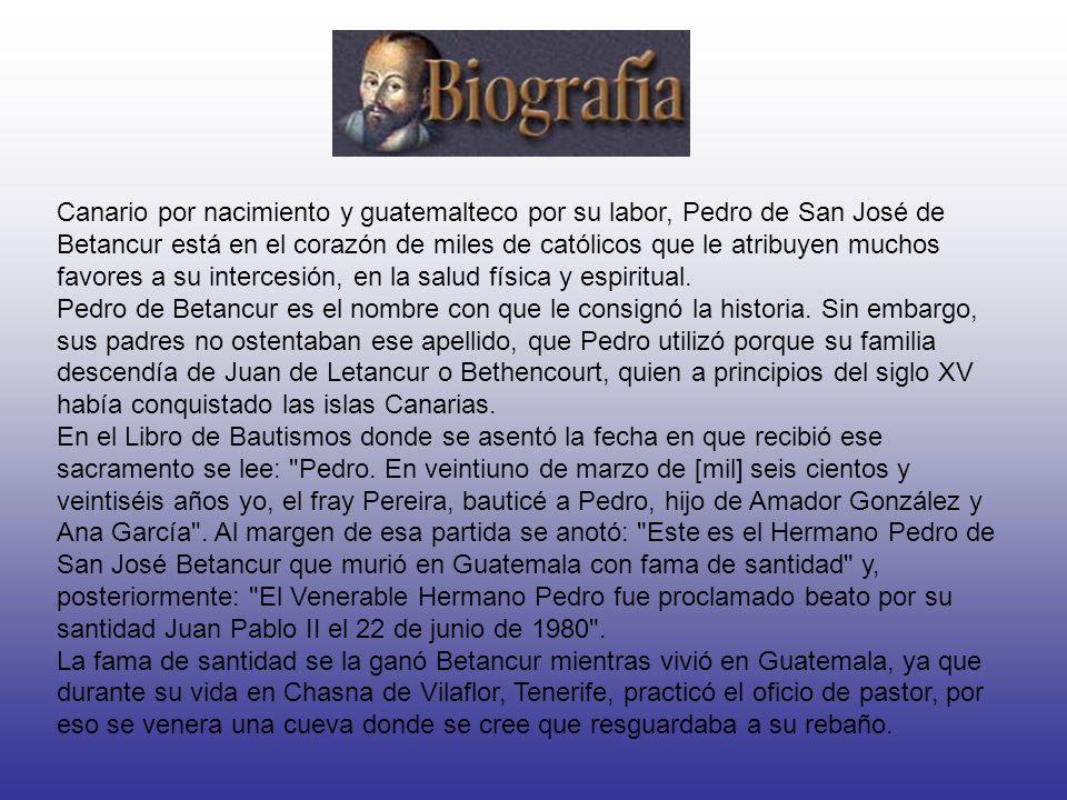 Canario por nacimiento y guatemalteco por su labor, Pedro de San José de Betancur está en el corazón de miles de católicos que le atribuyen muchos favores a su intercesión, en la salud física y espiritual.