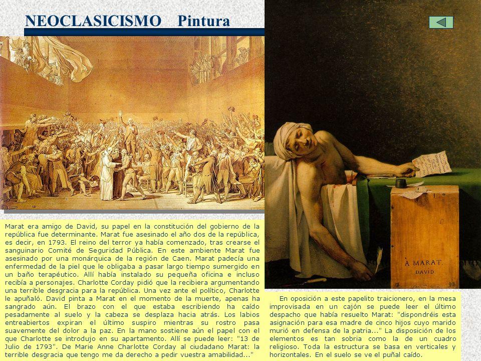 NEOCLASICISMO Pintura Marat era amigo de David, su papel en la constitución del gobierno de la república fue determinante. Marat fue asesinado el año
