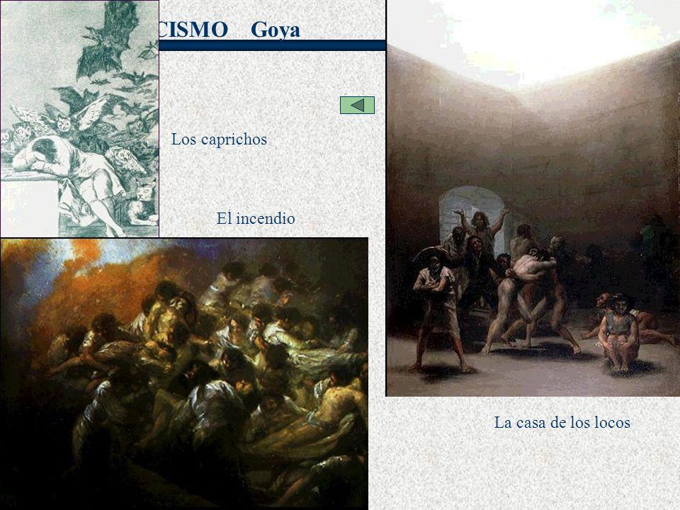 NEOCLASICISMO Goya El incendio La casa de los locos Los caprichos