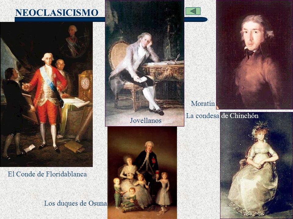 NEOCLASICISMO Goya El Conde de Floridablanca Moratín La condesa de Chinchón Jovellanos Los duques de Osuna