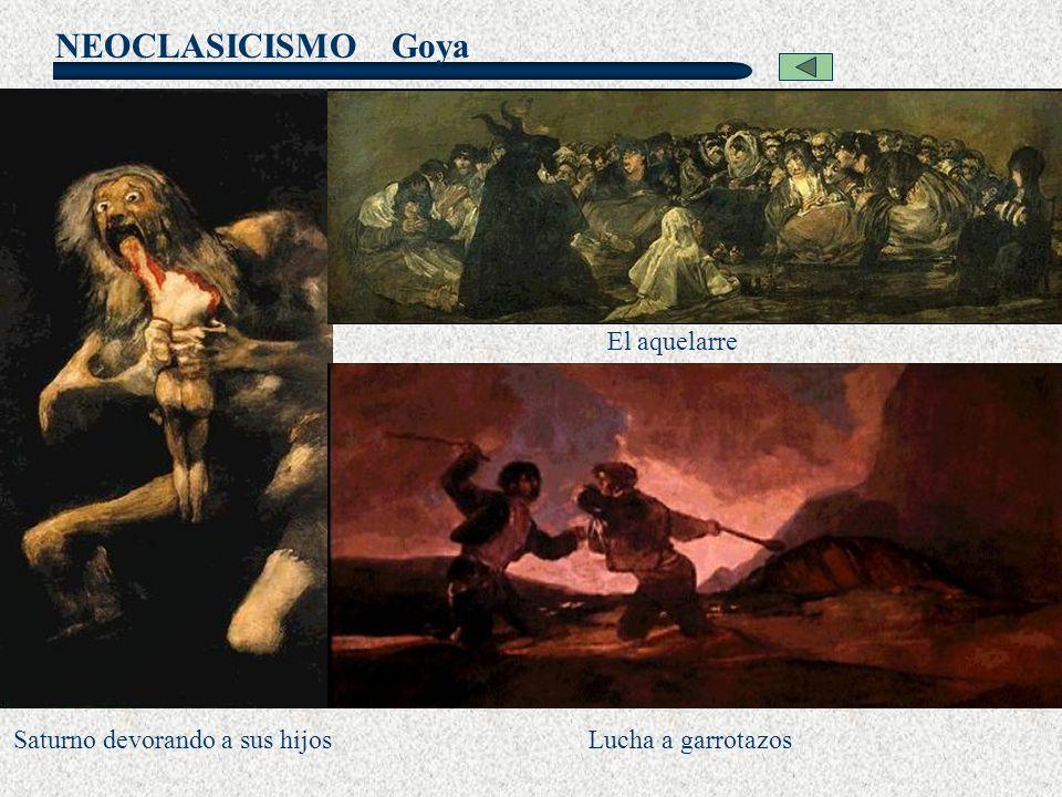 NEOCLASICISMO Goya Lucha a garrotazos El aquelarre Saturno devorando a sus hijos