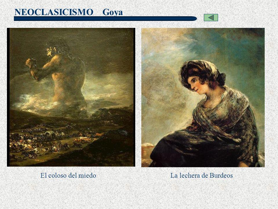NEOCLASICISMO Goya La lechera de BurdeosEl coloso del miedo