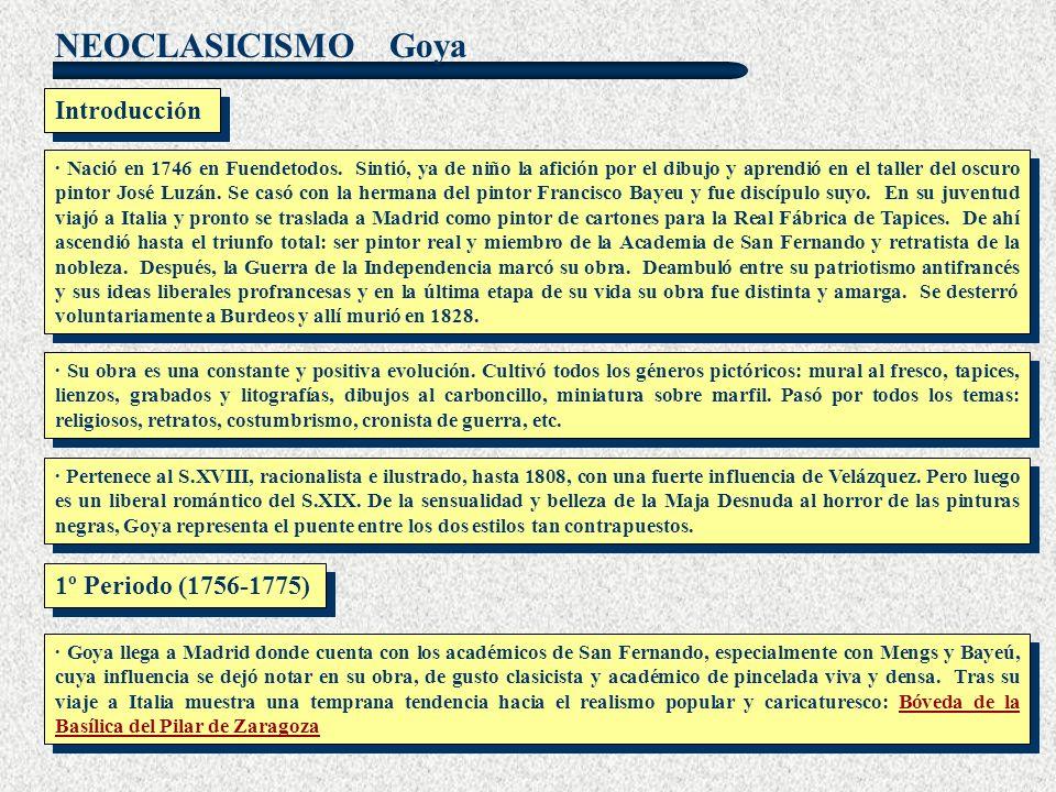 NEOCLASICISMO Goya · Nació en 1746 en Fuendetodos. Sintió, ya de niño la afición por el dibujo y aprendió en el taller del oscuro pintor José Luzán. S
