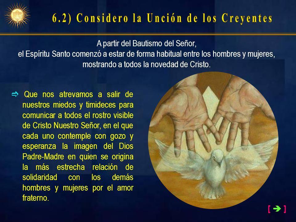 [ ] A partir del Bautismo del Señor, el Espíritu Santo comenzó a estar de forma habitual entre los hombres y mujeres, mostrando a todos la novedad de