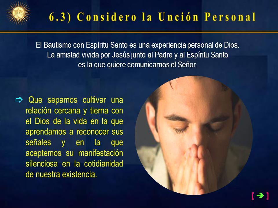 [ ] El Bautismo con Espíritu Santo es una experiencia personal de Dios. La amistad vivida por Jesús junto al Padre y al Espíritu Santo es la que quier
