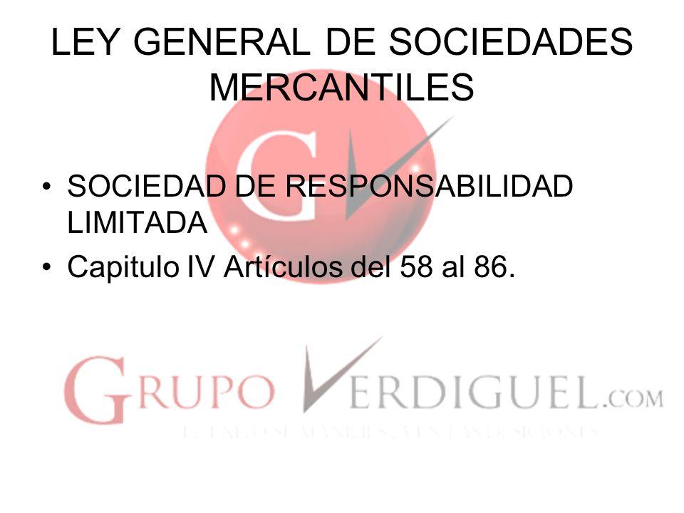 LEY GENERAL DE SOCIEDADES MERCANTILES SOCIEDAD DE RESPONSABILIDAD LIMITADA Capitulo IV Artículos del 58 al 86.