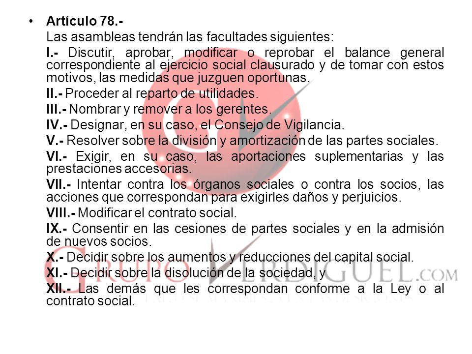 Artículo 78.- Las asambleas tendrán las facultades siguientes: I.- Discutir, aprobar, modificar o reprobar el balance general correspondiente al ejerc