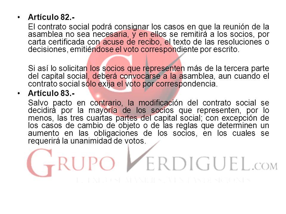 Artículo 82.- El contrato social podrá consignar los casos en que la reunión de la asamblea no sea necesaria, y en ellos se remitirá a los socios, por