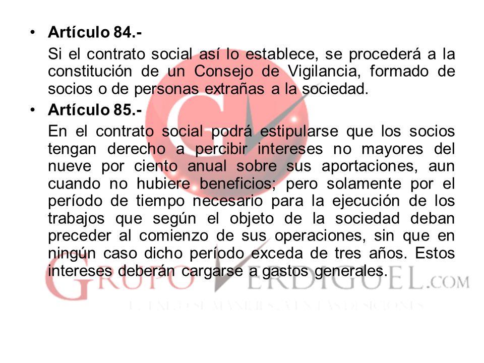Artículo 84.- Si el contrato social así lo establece, se procederá a la constitución de un Consejo de Vigilancia, formado de socios o de personas extr