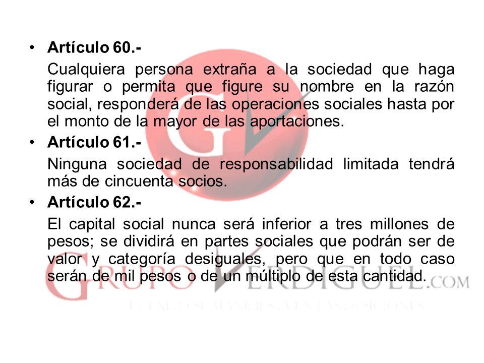 Artículo 60.- Cualquiera persona extraña a la sociedad que haga figurar o permita que figure su nombre en la razón social, responderá de las operacion