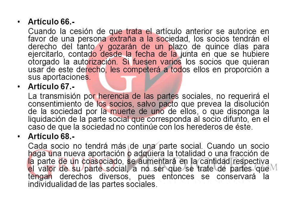 Artículo 66.- Cuando la cesión de que trata el artículo anterior se autorice en favor de una persona extraña a la sociedad, los socios tendrán el dere