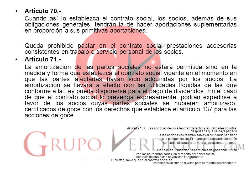 Artículo 70.- Cuando así lo establezca el contrato social, los socios, además de sus obligaciones generales, tendrán la de hacer aportaciones suplemen