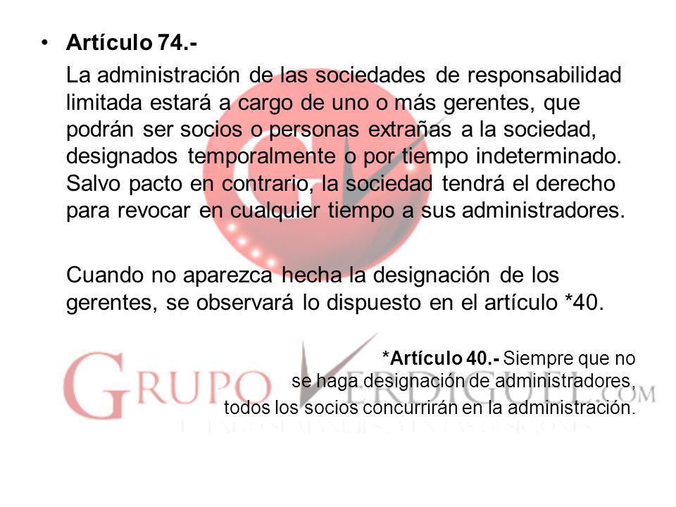 Artículo 74.- La administración de las sociedades de responsabilidad limitada estará a cargo de uno o más gerentes, que podrán ser socios o personas e