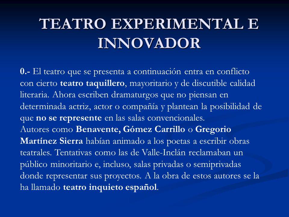 TEATRO EXPERIMENTAL E INNOVADOR 0.- El teatro que se presenta a continuación entra en conflicto con cierto teatro taquillero, mayoritario y de discuti