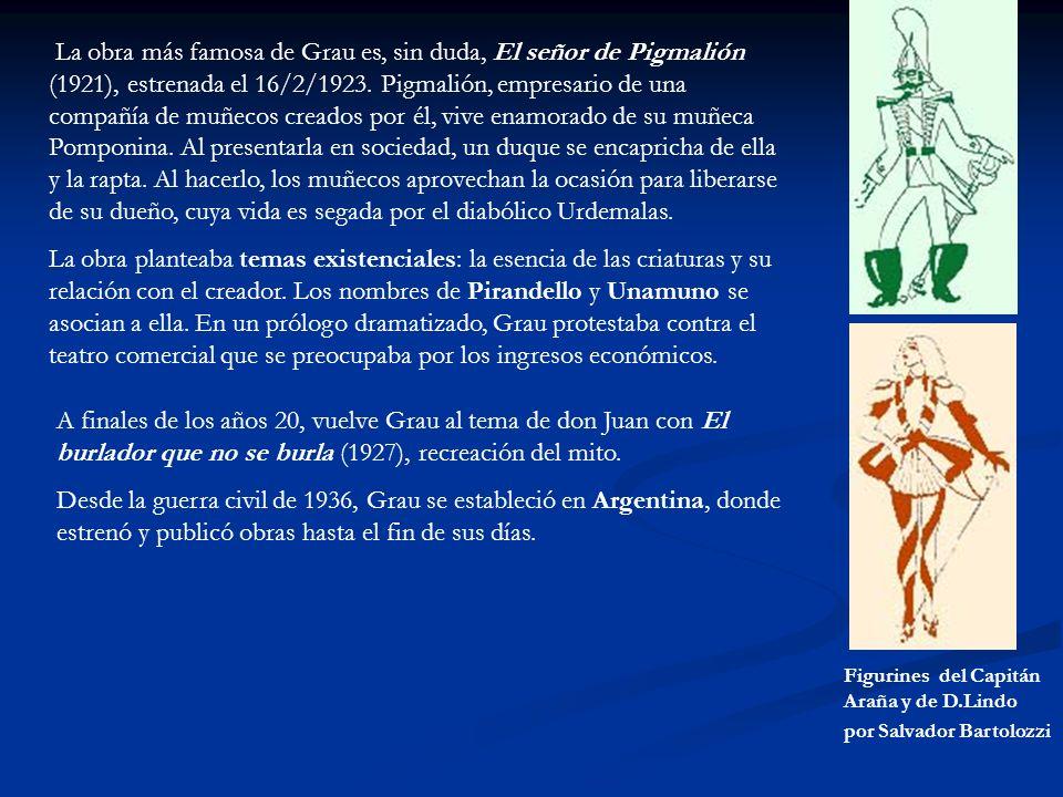 La obra más famosa de Grau es, sin duda, El señor de Pigmalión (1921), estrenada el 16/2/1923. Pigmalión, empresario de una compañía de muñecos creado