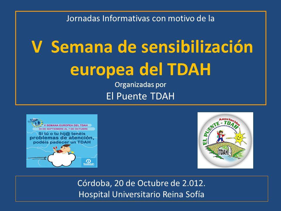 Jornadas Informativas con motivo de la V Semana de sensibilización europea del TDAH Organizadas por El Puente TDAH Córdoba, 20 de Octubre de 2.012. Ho