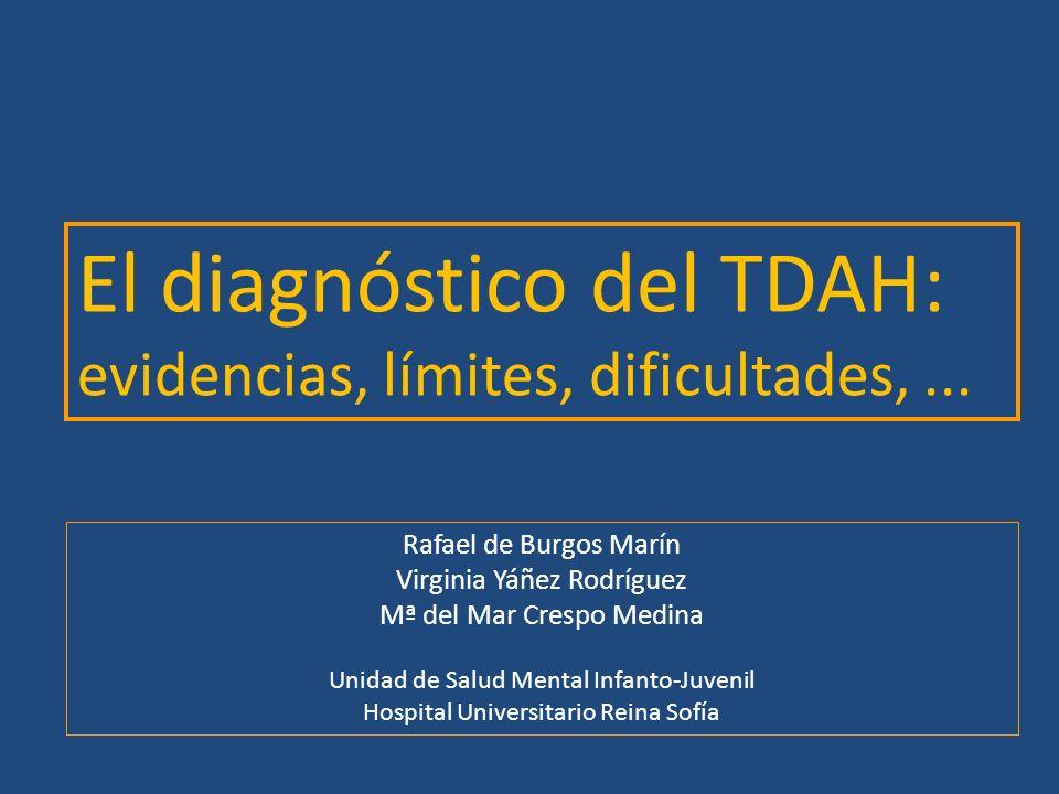 El diagnóstico del TDAH: evidencias, límites, dificultades,... Rafael de Burgos Marín Virginia Yáñez Rodríguez Mª del Mar Crespo Medina Unidad de Salu