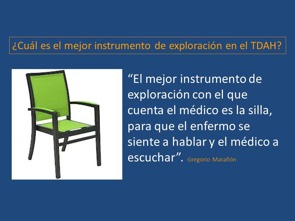 ¿Cuál es el mejor instrumento de exploración en el TDAH? El mejor instrumento de exploración con el que cuenta el médico es la silla, para que el enfe
