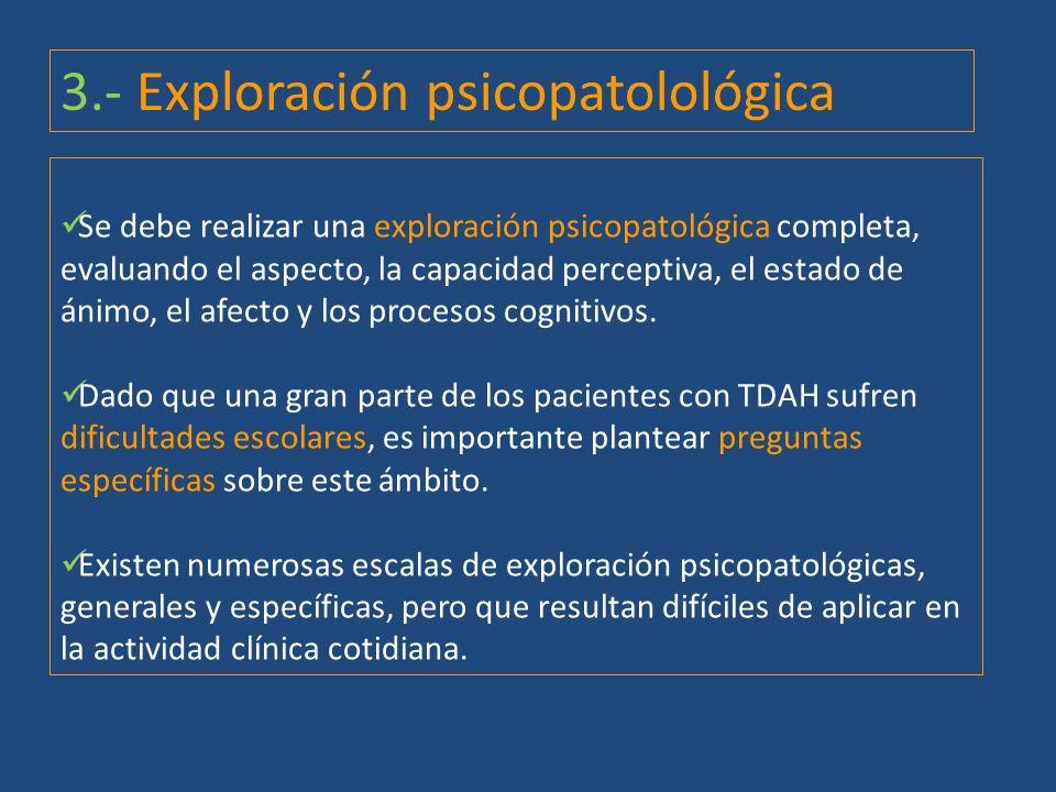 3.- Exploración psicopatolológica Se debe realizar una exploración psicopatológica completa, evaluando el aspecto, la capacidad perceptiva, el estado