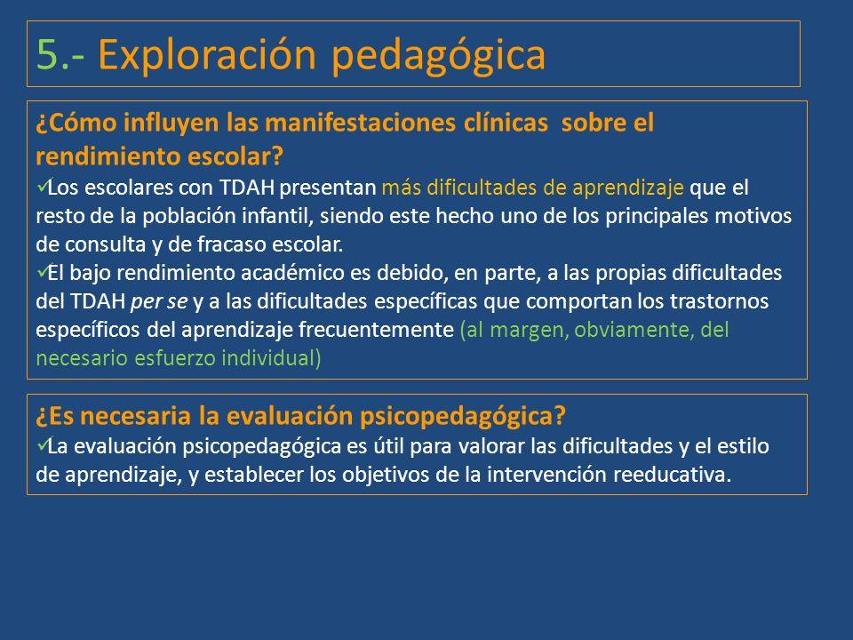 5.- Exploración pedagógica ¿Es necesaria la evaluación psicopedagógica? La evaluación psicopedagógica es útil para valorar las dificultades y el estil