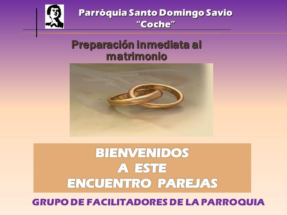 Preparación inmediata al matrimonio Parròquia Santo Domingo Savio Coche GRUPO DE FACILITADORES DE LA PARROQUIA