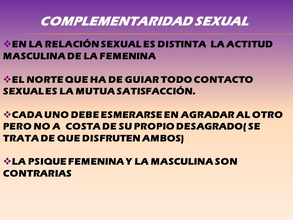 EN LA RELACIÓN SEXUAL ES DISTINTA LA ACTITUD MASCULINA DE LA FEMENINA EL NORTE QUE HA DE GUIAR TODO CONTACTO SEXUAL ES LA MUTUA SATISFACCIÓN. CADA UNO