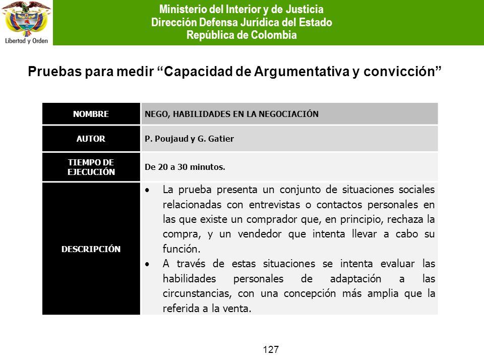 127 Pruebas para medir Capacidad de Argumentativa y convicción NOMBRENEGO, HABILIDADES EN LA NEGOCIACIÓN AUTORP. Poujaud y G. Gatier TIEMPO DE EJECUCI