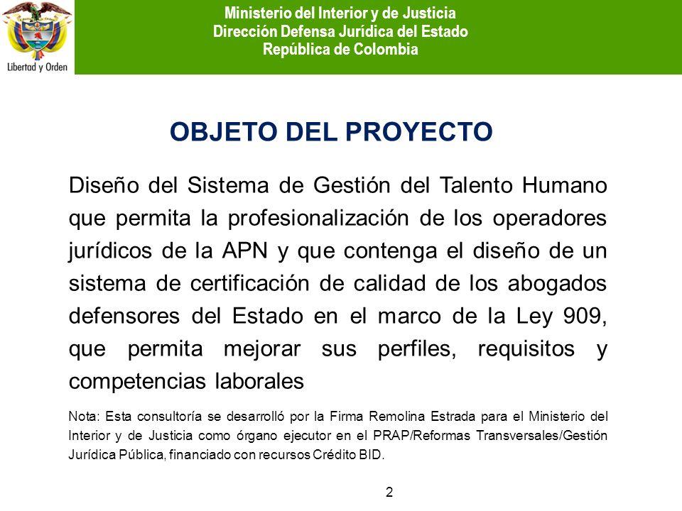 OBJETO DEL PROYECTO Diseño del Sistema de Gestión del Talento Humano que permita la profesionalización de los operadores jurídicos de la APN y que con