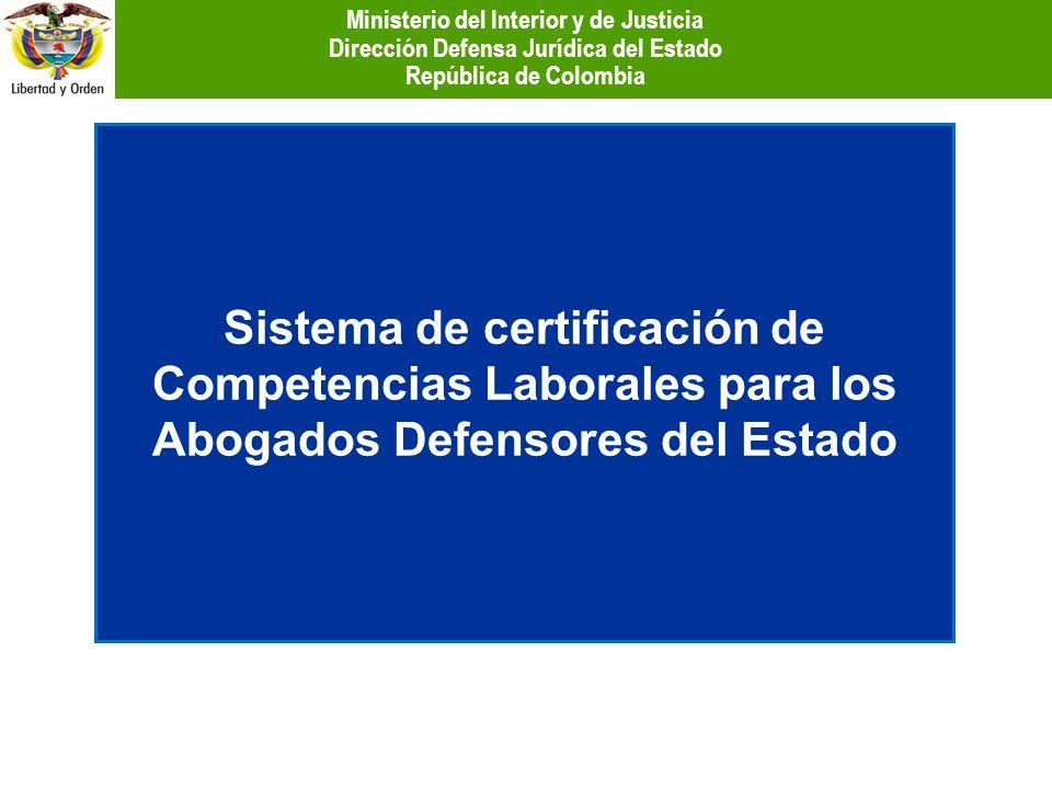 Sistema de certificación de Competencias Laborales para los Abogados Defensores del Estado Ministerio del Interior y de Justicia Dirección Defensa Jur