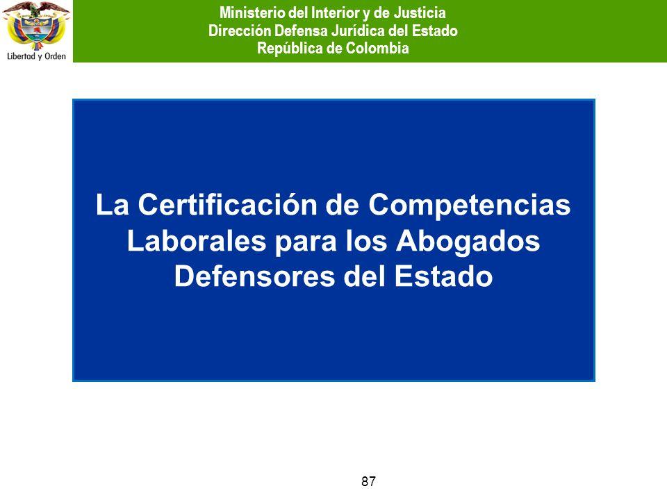 87 La Certificación de Competencias Laborales para los Abogados Defensores del Estado Ministerio del Interior y de Justicia Dirección Defensa Jurídica