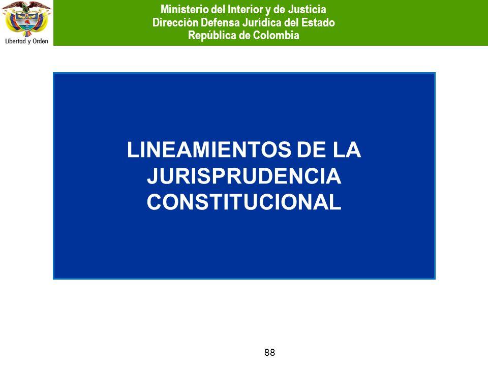 88 LINEAMIENTOS DE LA JURISPRUDENCIA CONSTITUCIONAL Ministerio del Interior y de Justicia Dirección Defensa Jurídica del Estado República de Colombia