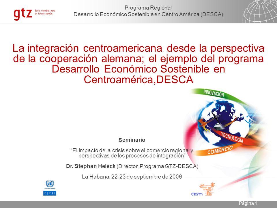 23.04.2014 Seite 1 Página 1 Programa Regional Desarrollo Económico Sostenible en Centro América (DESCA) Seminario El impacto de la crisis sobre el comercio regional y perspectivas de los procesos de integración Dr.