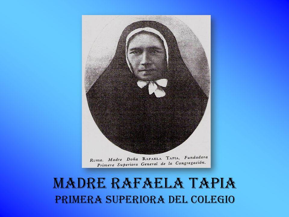 Madre Rafaela Tapia Primera Superiora del Colegio