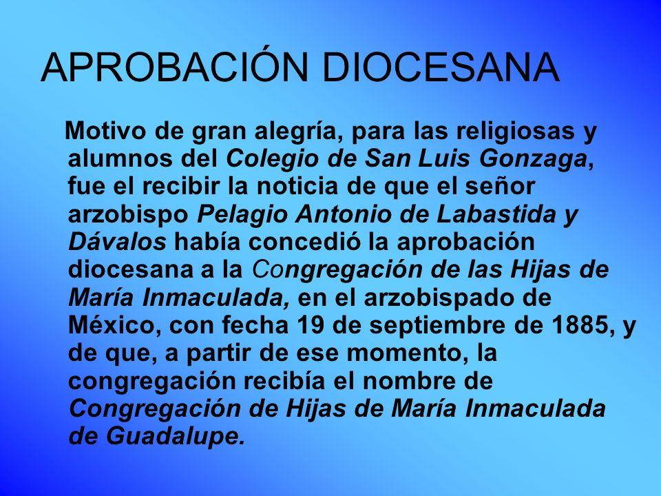 APROBACIÓN DIOCESANA Motivo de gran alegría, para las religiosas y alumnos del Colegio de San Luis Gonzaga, fue el recibir la noticia de que el señor