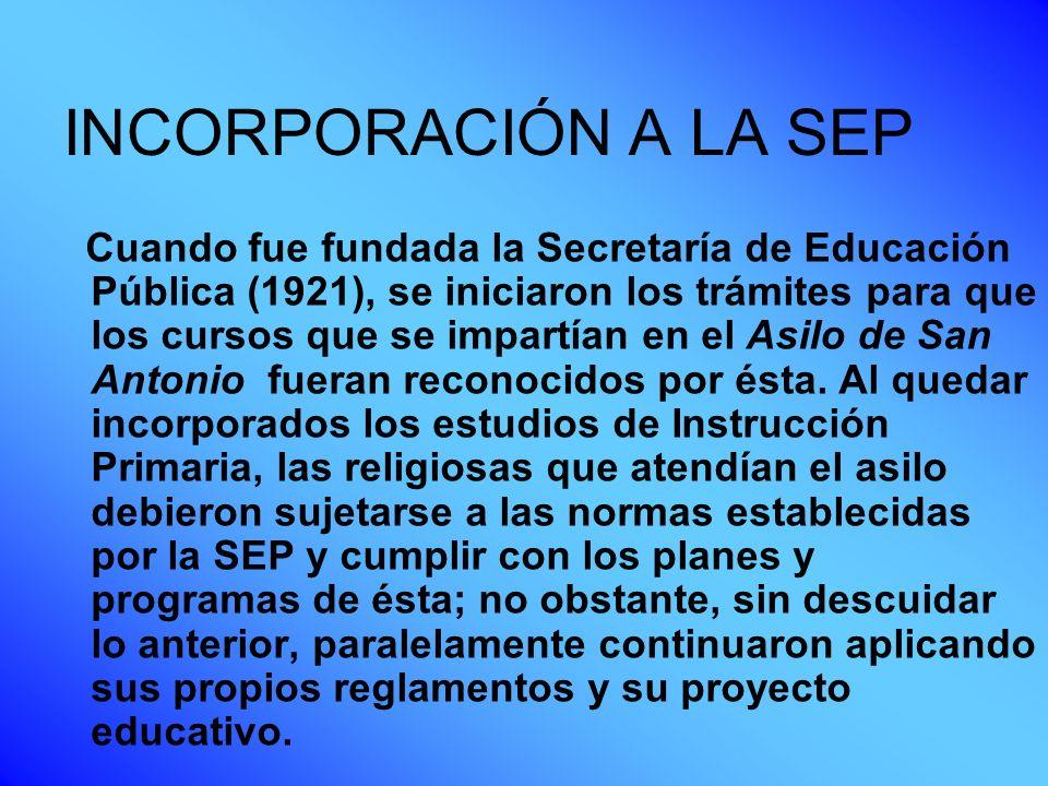 INCORPORACIÓN A LA SEP Cuando fue fundada la Secretaría de Educación Pública (1921), se iniciaron los trámites para que los cursos que se impartían en