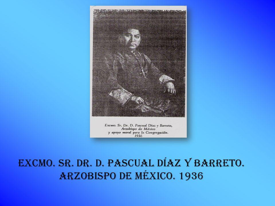 Excmo. SR. DR. D. PASCUAL DÍAZ Y BARRETO. ARZOBISPO DE MÉXICO. 1936
