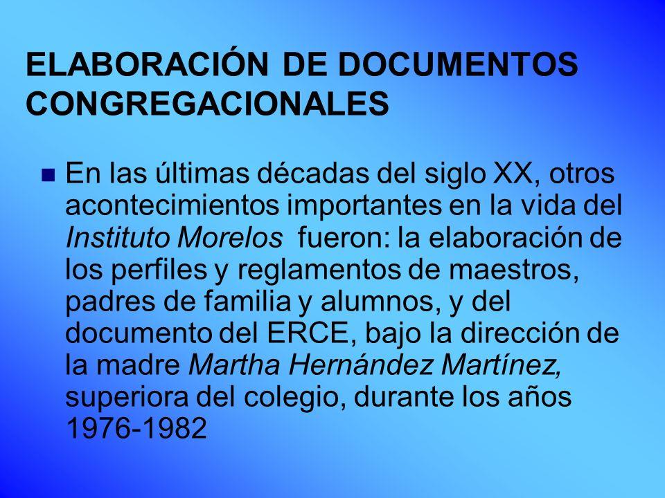 ELABORACIÓN DE DOCUMENTOS CONGREGACIONALES En las últimas décadas del siglo XX, otros acontecimientos importantes en la vida del Instituto Morelos fue