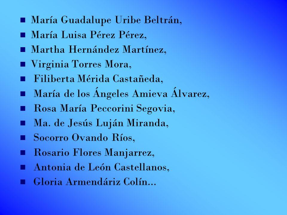 María Guadalupe Uribe Beltrán, María Luisa Pérez Pérez, Martha Hernández Martínez, Virginia Torres Mora, Filiberta Mérida Castañeda, María de los Ánge