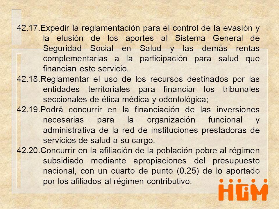 42.17.Expedir la reglamentación para el control de la evasión y la elusión de los aportes al Sistema General de Seguridad Social en Salud y las demás