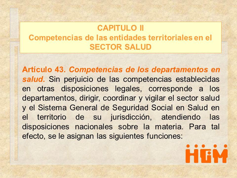 CAPITULO II Competencias de las entidades territoriales en el SECTOR SALUD Artículo 43. Competencias de los departamentos en salud. Sin perjuicio de l
