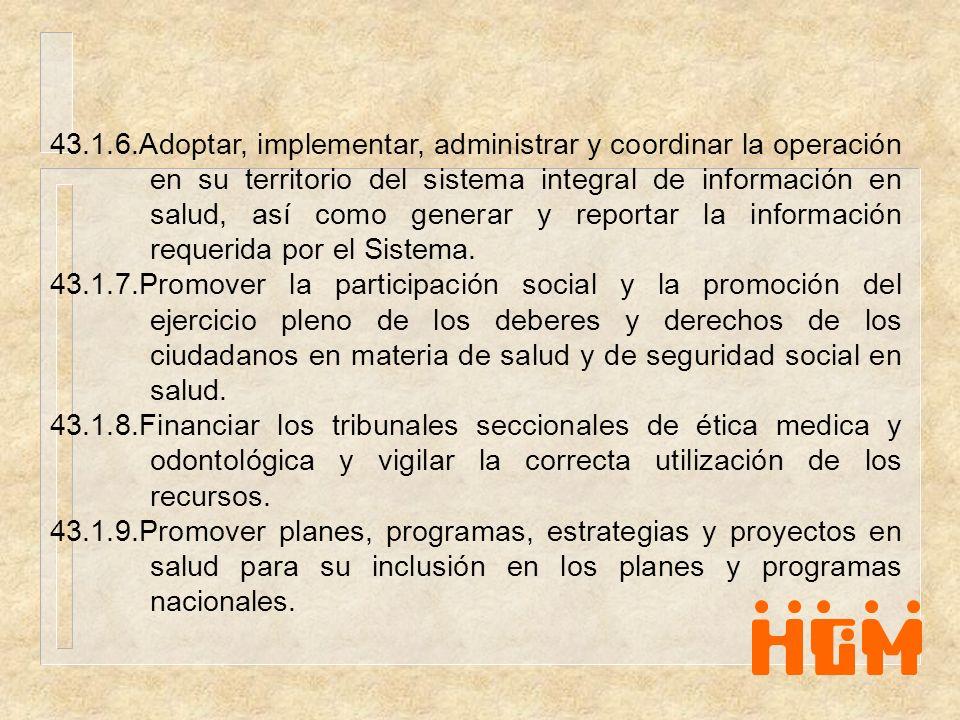 43.1.6.Adoptar, implementar, administrar y coordinar la operación en su territorio del sistema integral de información en salud, así como generar y re