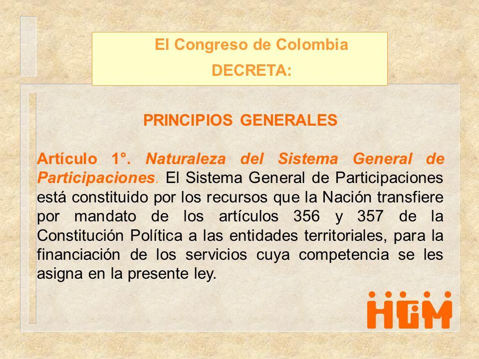 El Congreso de Colombia DECRETA: PRINCIPIOS GENERALES Artículo 1°. Naturaleza del Sistema General de Participaciones. El Sistema General de Participac