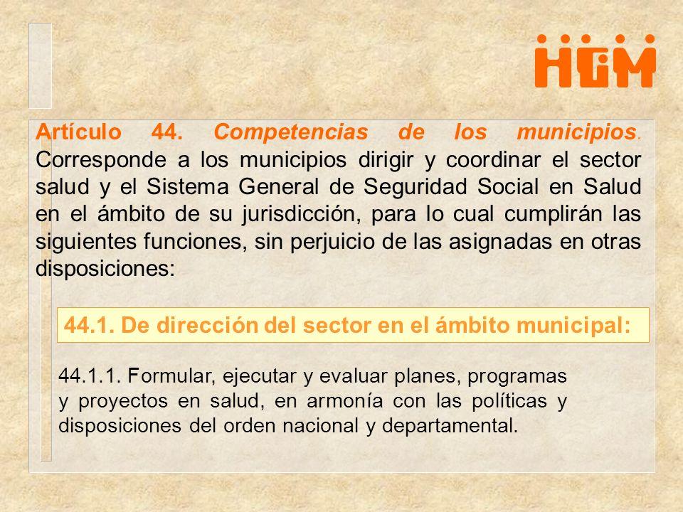 Artículo 44. Competencias de los municipios. Corresponde a los municipios dirigir y coordinar el sector salud y el Sistema General de Seguridad Social